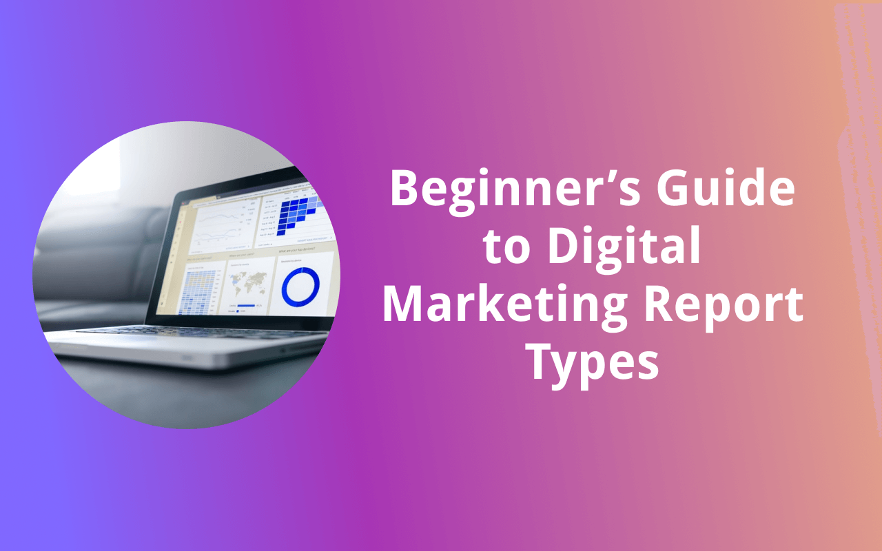 Beginner's Guide to Digital Marketing Report Types