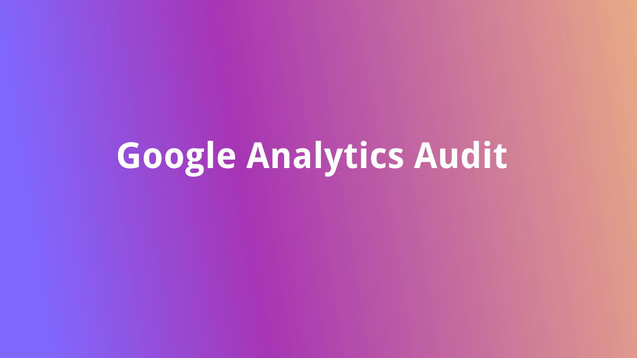 How to Audit Your Google Analytics Account