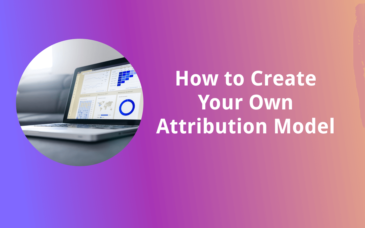 How to Create Your Own Attribution Model