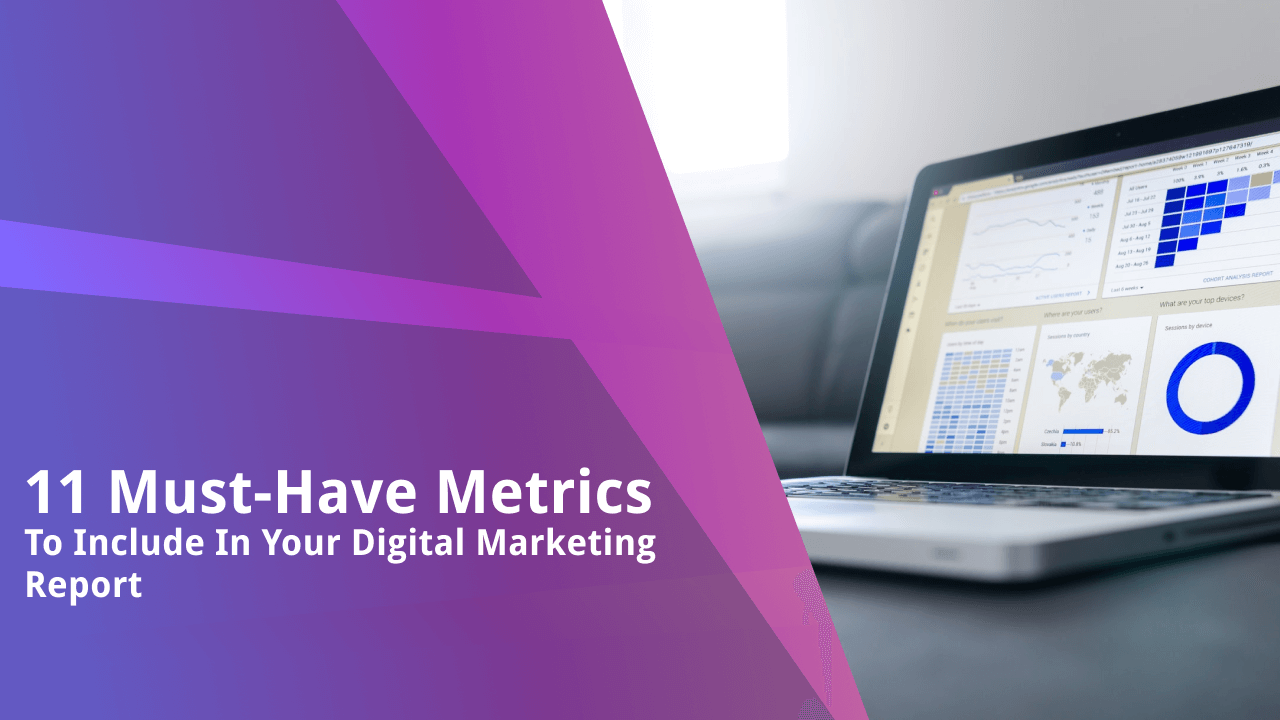 11 Must-Have Metrics to Include in Your Digital Marketing Report