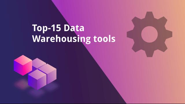 Top 15 Data Warehousing Tools