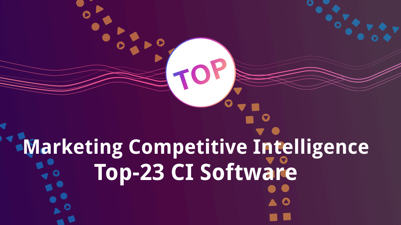 The Best Marketing Competitive Intelligence tools: Top-23 CI Software