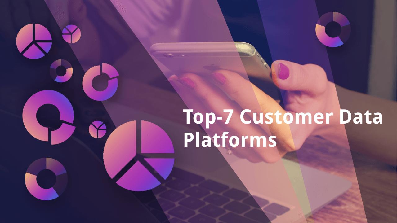 Top-7 Customer Data Platforms For Digital Marketing Agencies And SMB