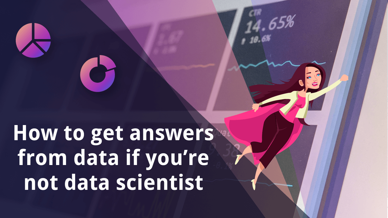 How to Get Answers from Data if You're not Data Scientist