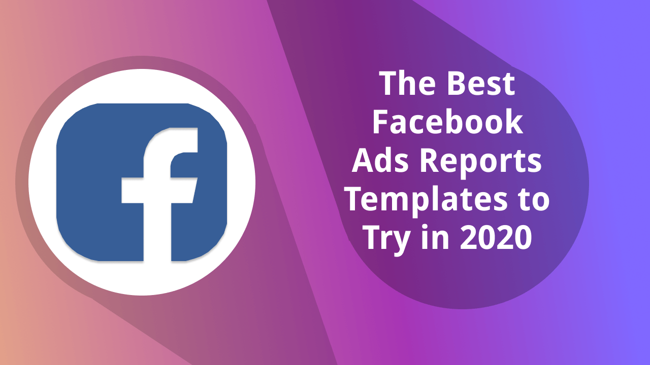 The Best Facebook Ads Reports Templates to Try in 2020