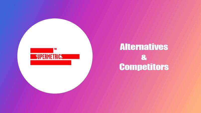 Top Supermetrics's Alternatives & Competitors in 2021 [ New Research ]
