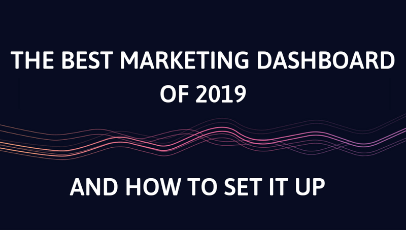 The Best Marketing Dashboard of 2021 and How to Set it Up