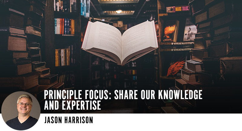 Principle Focus: Share our Knowledge and Expertise