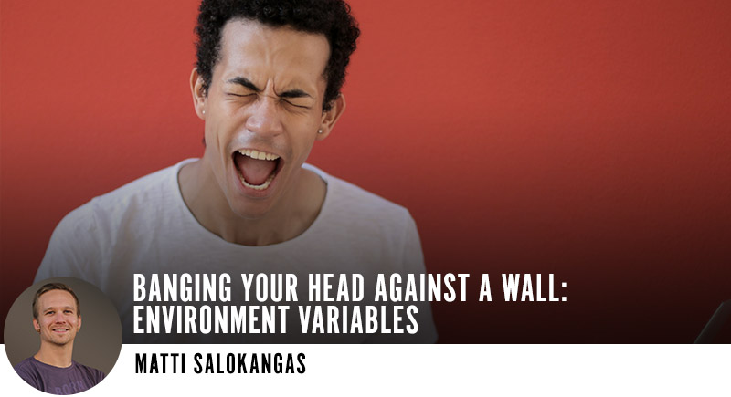 Banging Your Head Against a Wall: Environment Variables