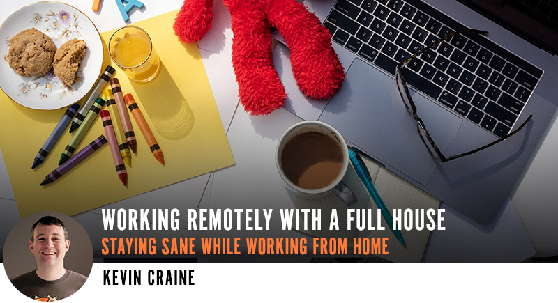 Working Remotely with a Full House: Staying Sane while working from Home