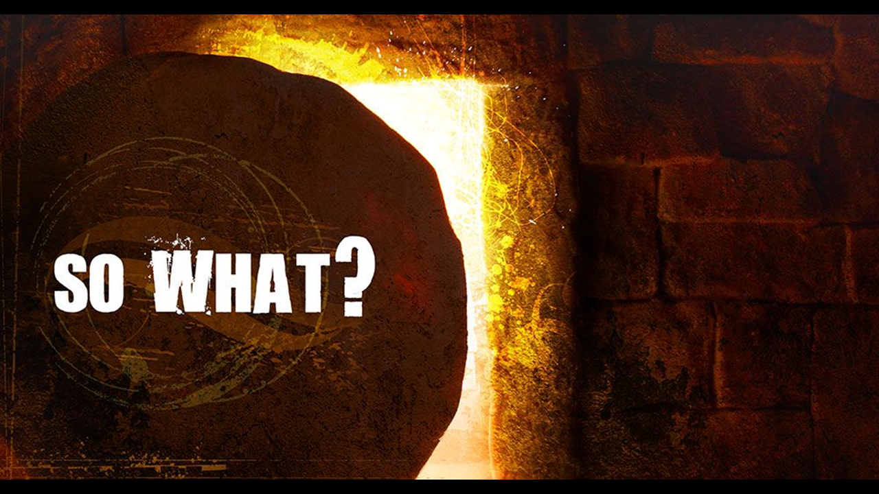 The Resurrection - So What?