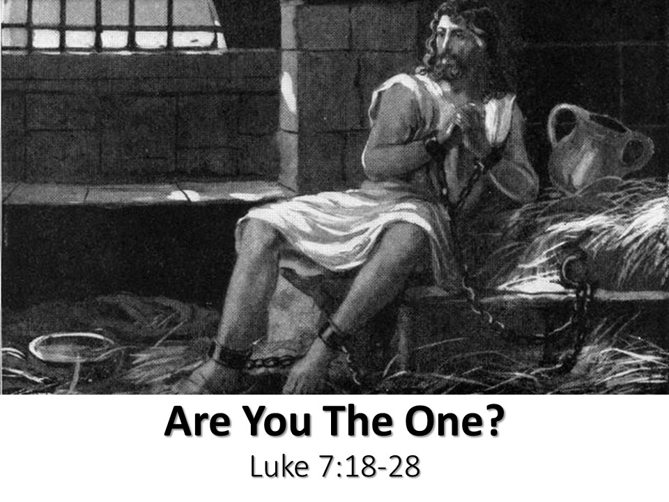 Are You The One Luke 7:18-28