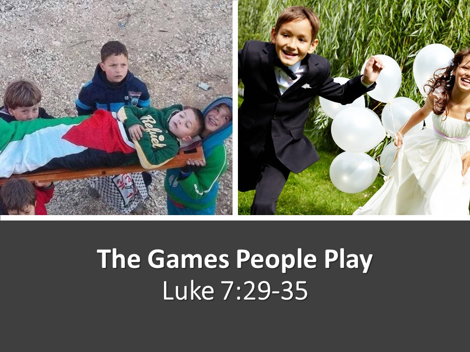 The Games People Play-Luke 7-29-35