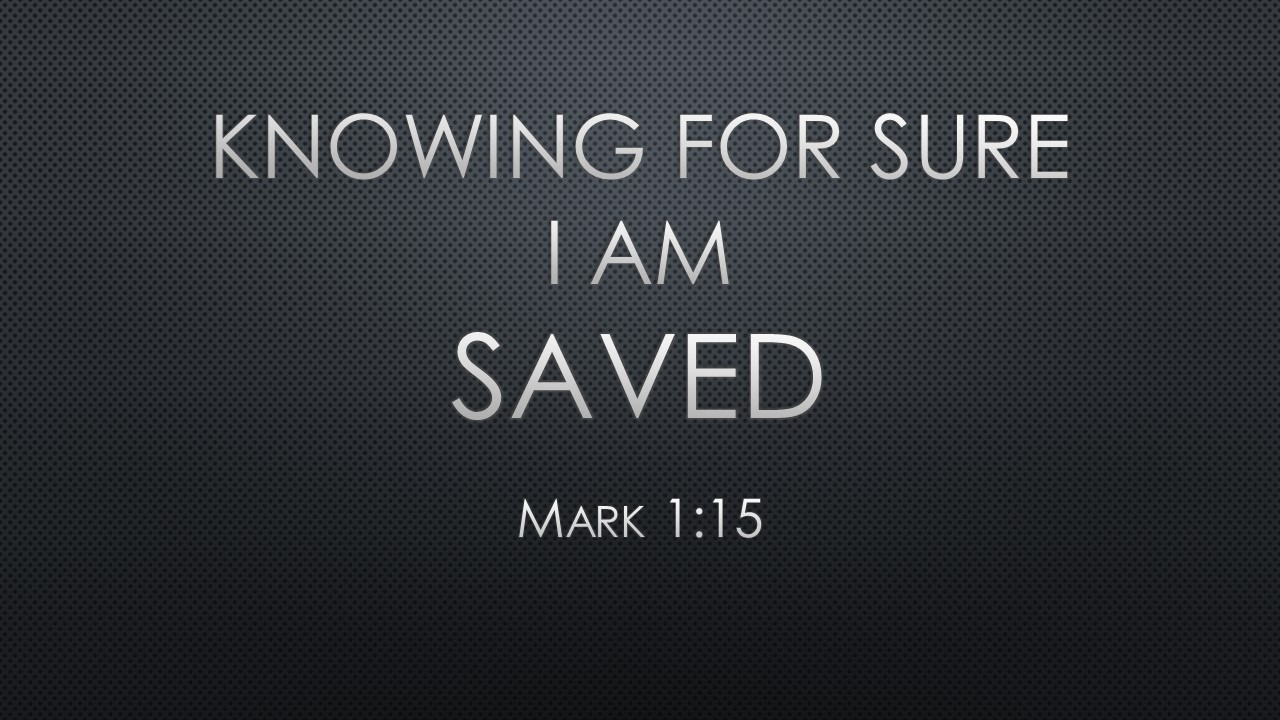 Knowing For Sure I Am Saved