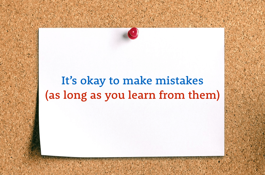It's okay to make mistakes (as long as you learn from them).