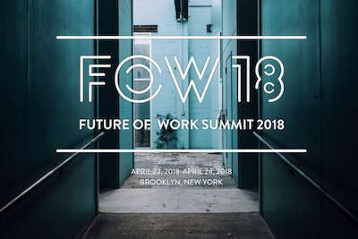 Future of Work Summit 2018: The Who, The What, The Where and The Why