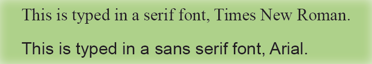 "The first line says ""This is typed in a serif font, Times New Roman.""  The second line says, ""This is typed in a sans serif font, Arial.""  Each sentence is typed in it's referenced typeface."