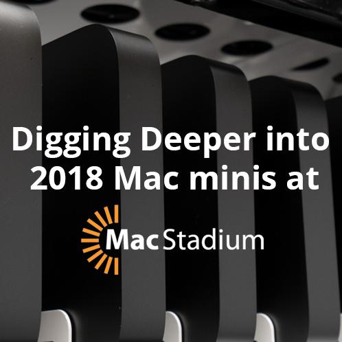 Digging Deeper into 2018 Mac minis at MacStadium