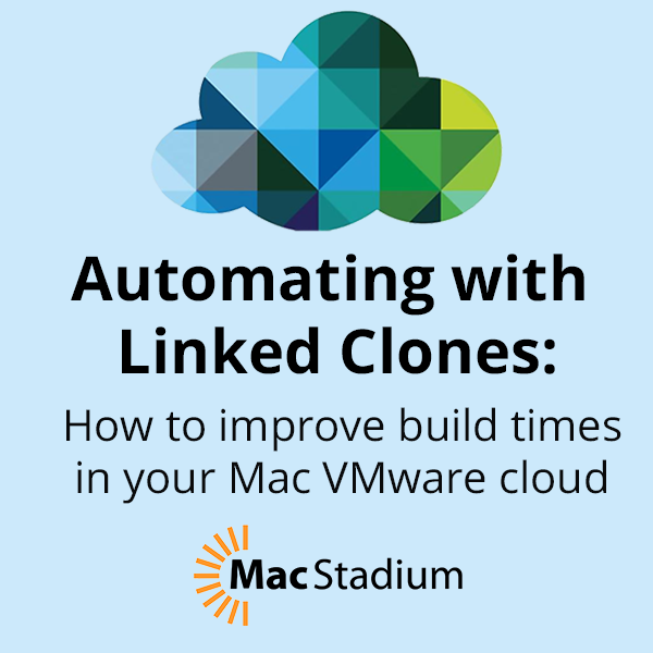 Automating with Linked Clones: How to improve build times in your Mac VMware Cloud