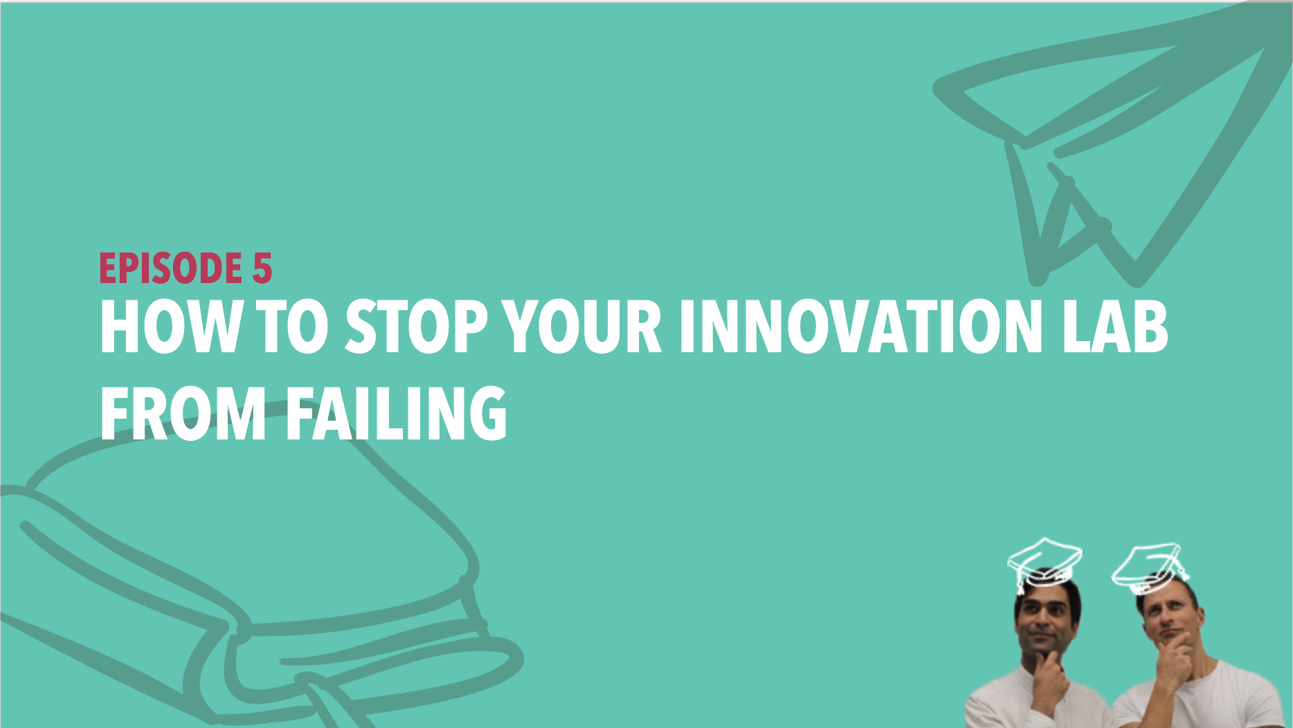CiSchool Episode #005: How to stop your innovation lab from failing