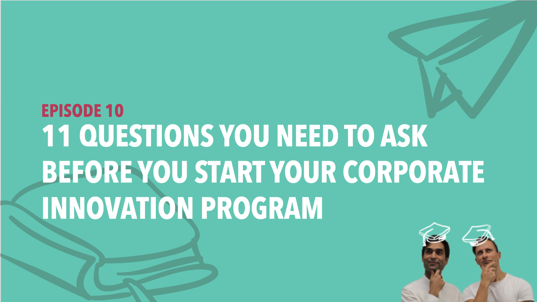 CiSchool Episode #010: 11 Questions you need to ask before you start your corporate innovation program