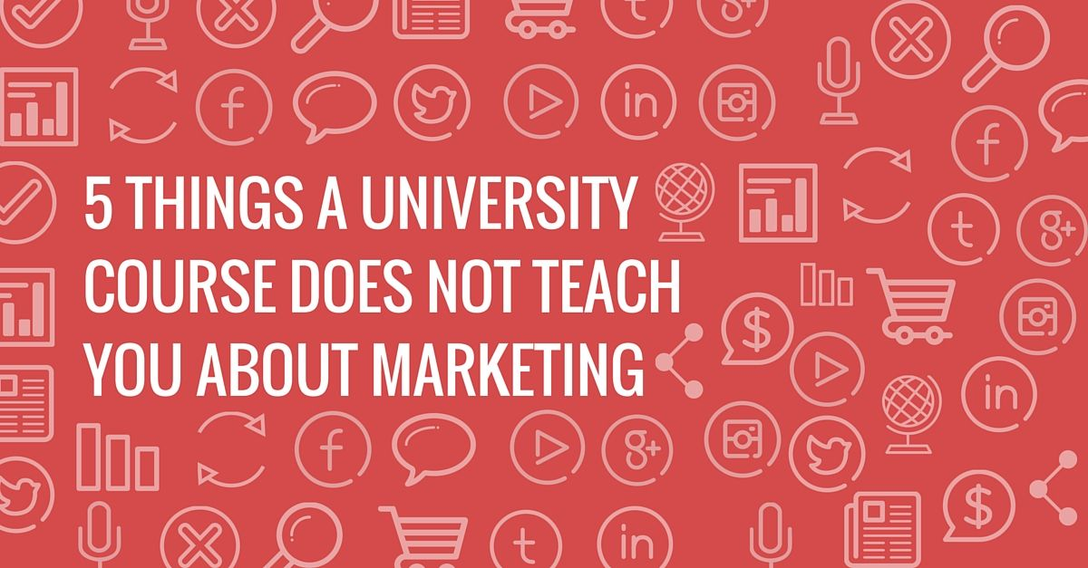 5 Things University Courses Do Not Teach About Marketing
