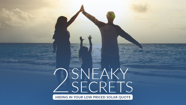 [Free Solar Buying Guide] 2 Sneaky Secrets Hiding In Your Low-Priced Solar Quote