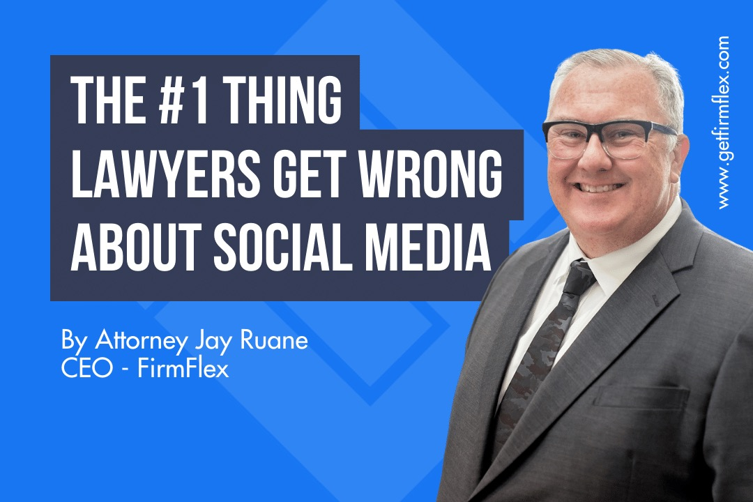 The #1 Thing Lawyers Get Wrong about Social Media