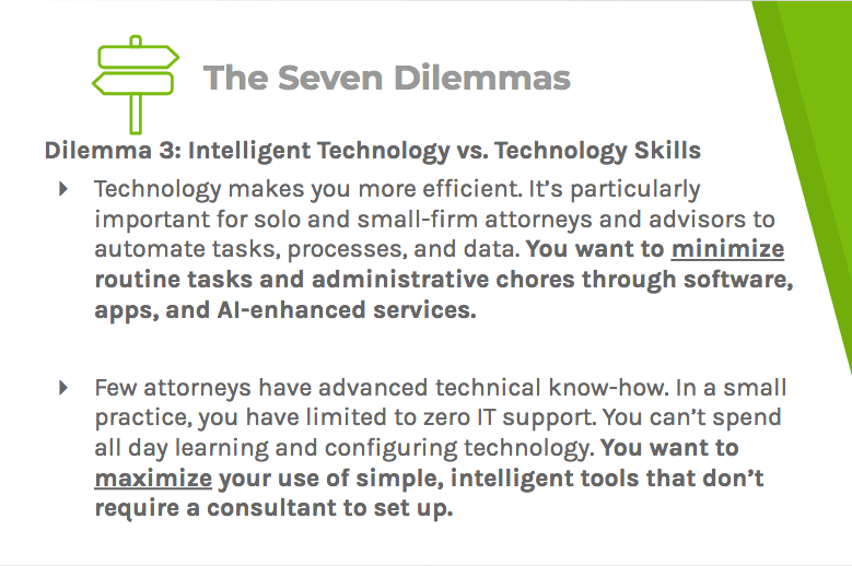 Dilemma three says that technology makes you more efficient, but with close to no IT support, lawyers struggle to configure it