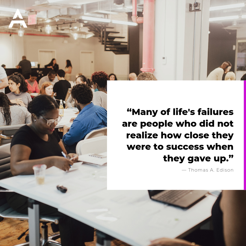 """Many of life's failures are people who did not realize how close they were to success when they gave up.""― Thomas A. Edison"