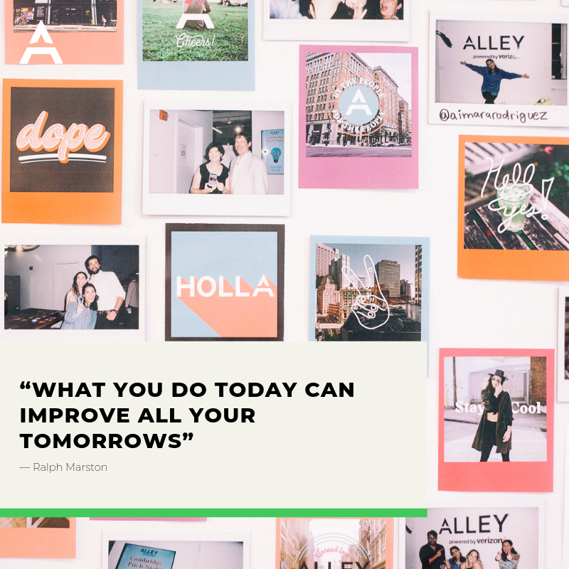 """What you do today can improve all your tomorrows""― Ralph Marston"