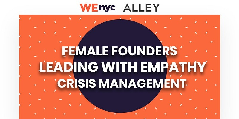 Female Founders: Leading with Empathy /Crisis Management with WE NYC