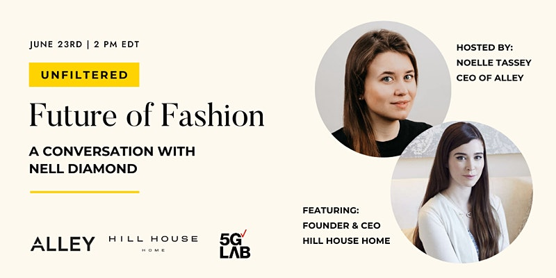 UNFILTERED: The Future of Fashion with Nell Diamond of Hill House Home