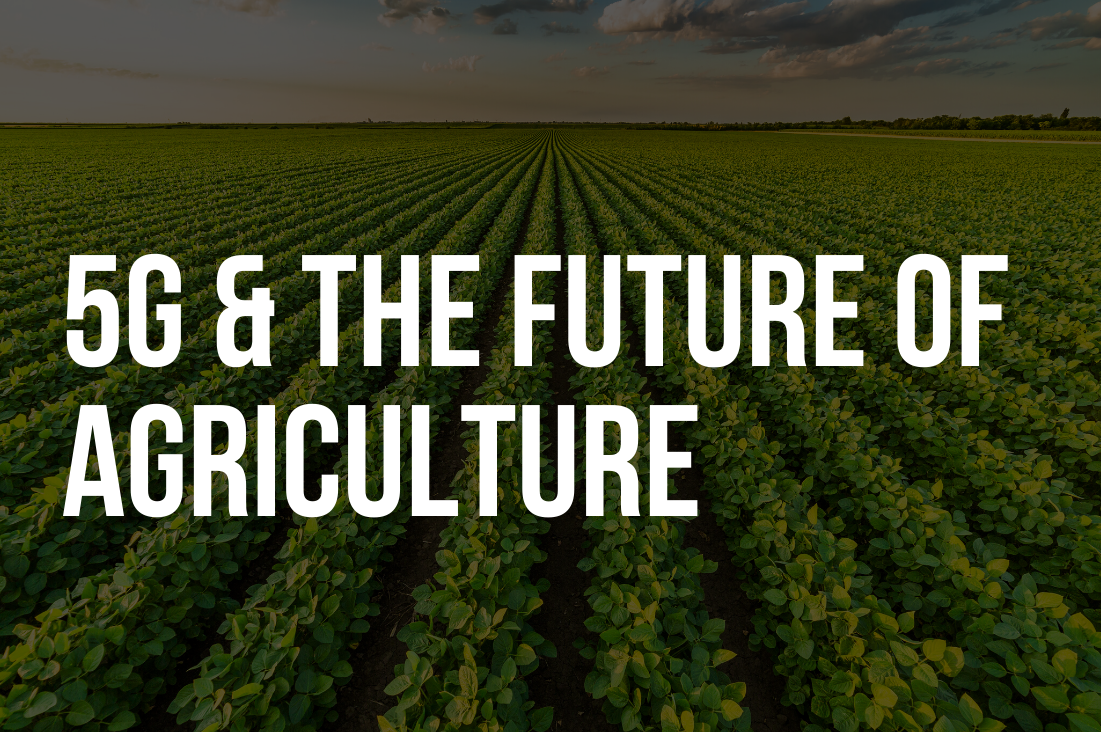 Event Recap: 5G & The Future of Agriculture