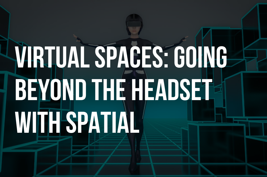 Event Recap: Virtual Spaces: Going Beyond the Headset with Spatial