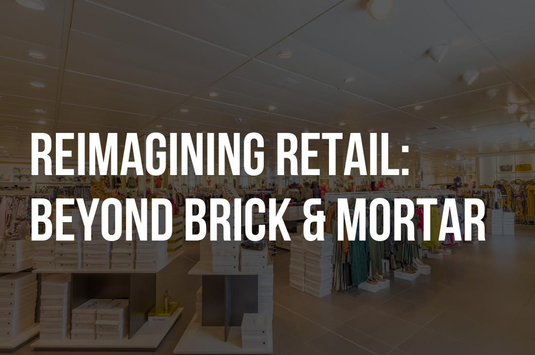 Event Recap: Reimagining Retail: Beyond Brick & Mortar