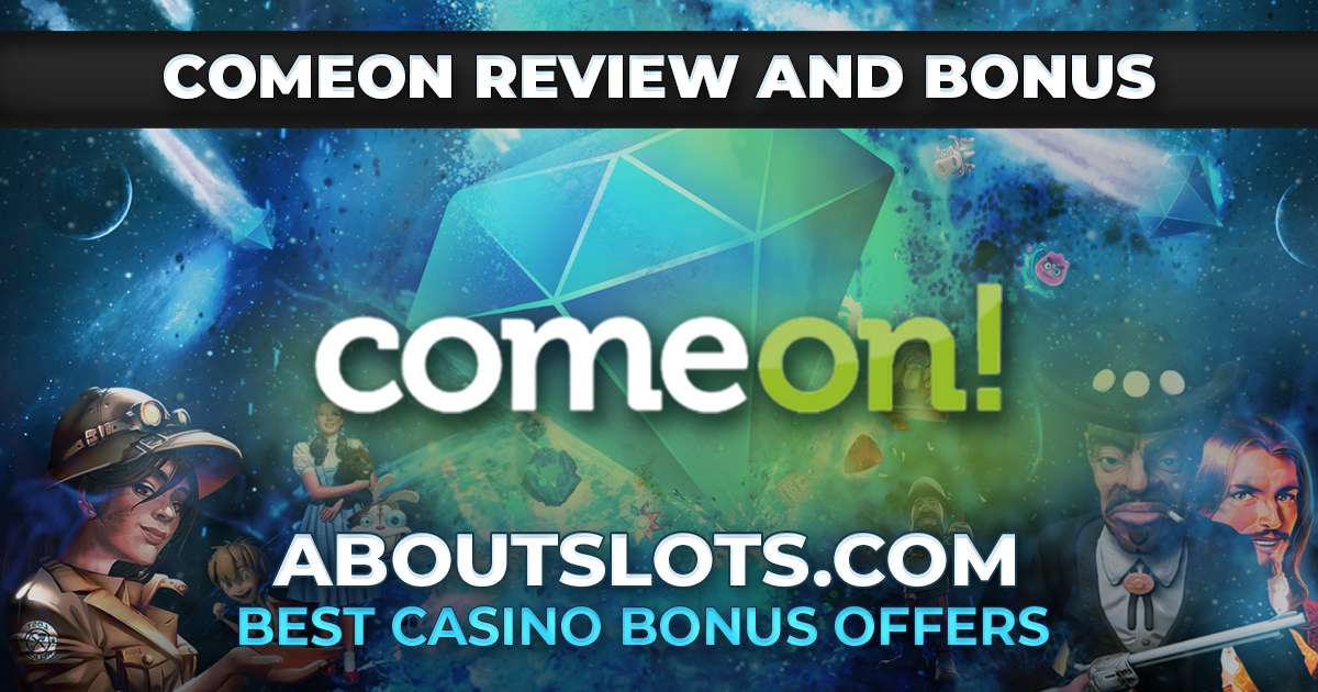 ComeOn Online Casino Review and Bonus - AboutSlots