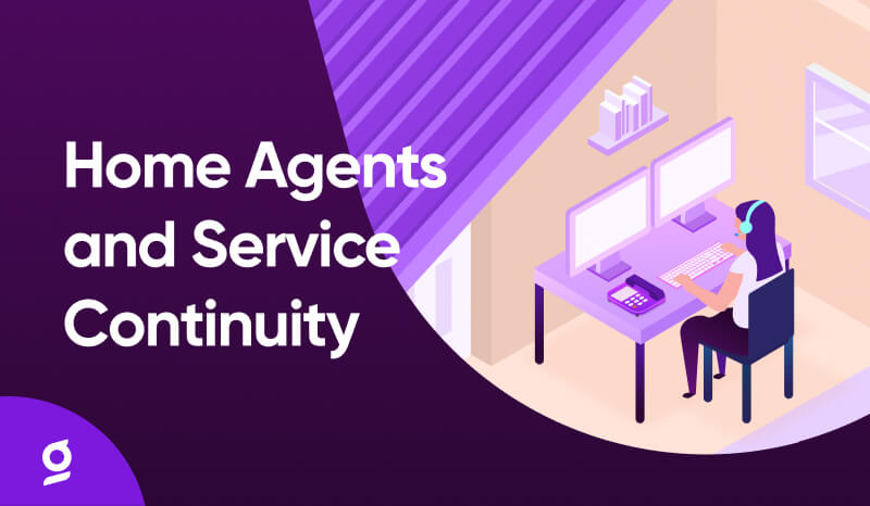 Home Agents and Customer Service Continuity: Working from Home