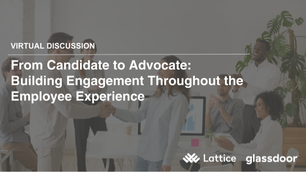 From Candidate to Advocate: Building Engagement Throughout the Employee Experience