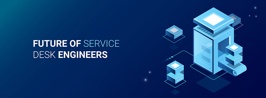 Future of Service Desk Engineers