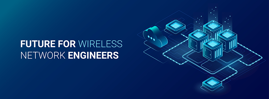 Future for Wireless Network Engineers