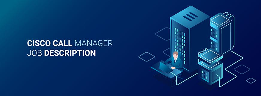 Cisco Call Manager Job Description
