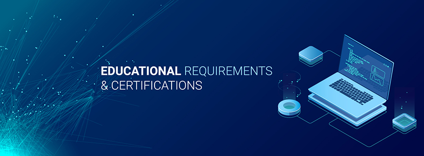 Educational Requirements & Certifications