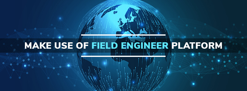 Make Use of Field Engineer Platform