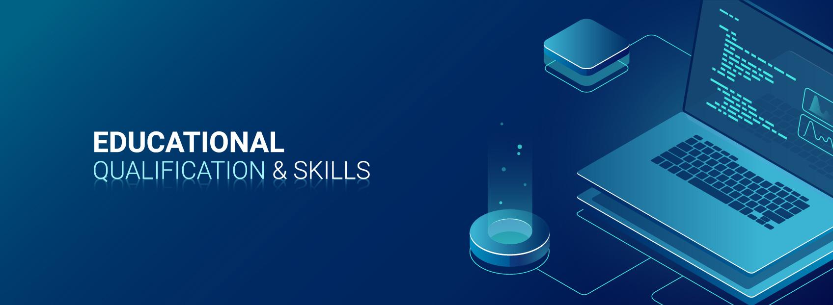 Educational Qualification & Skills