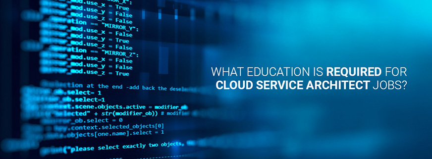 What Education is Required for Cloud Service Architect Jobs?