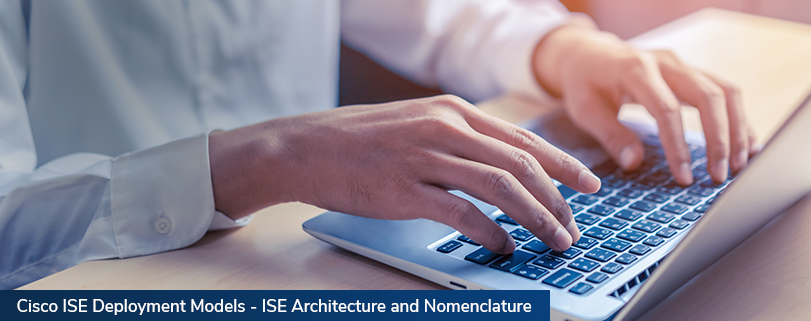 Cisco ISE deployment models - ISE architecture and nomenclature