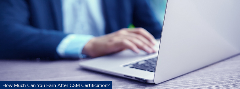 How Much Can you Earn after CSM Certification?