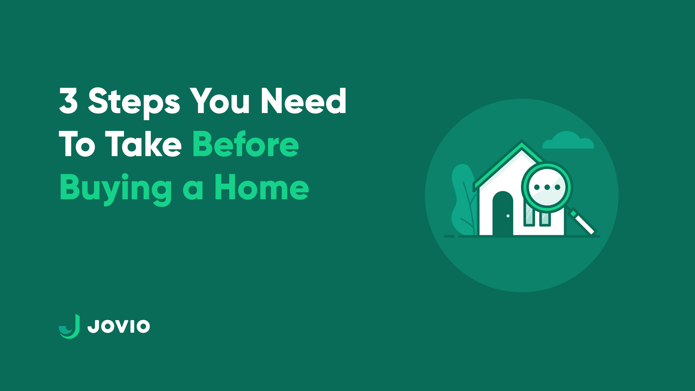 """green blog header image with blog post title """"3 Steps You Need to Take Before Buying a Home"""" with a small illustration of a house with a magnifying glass"""