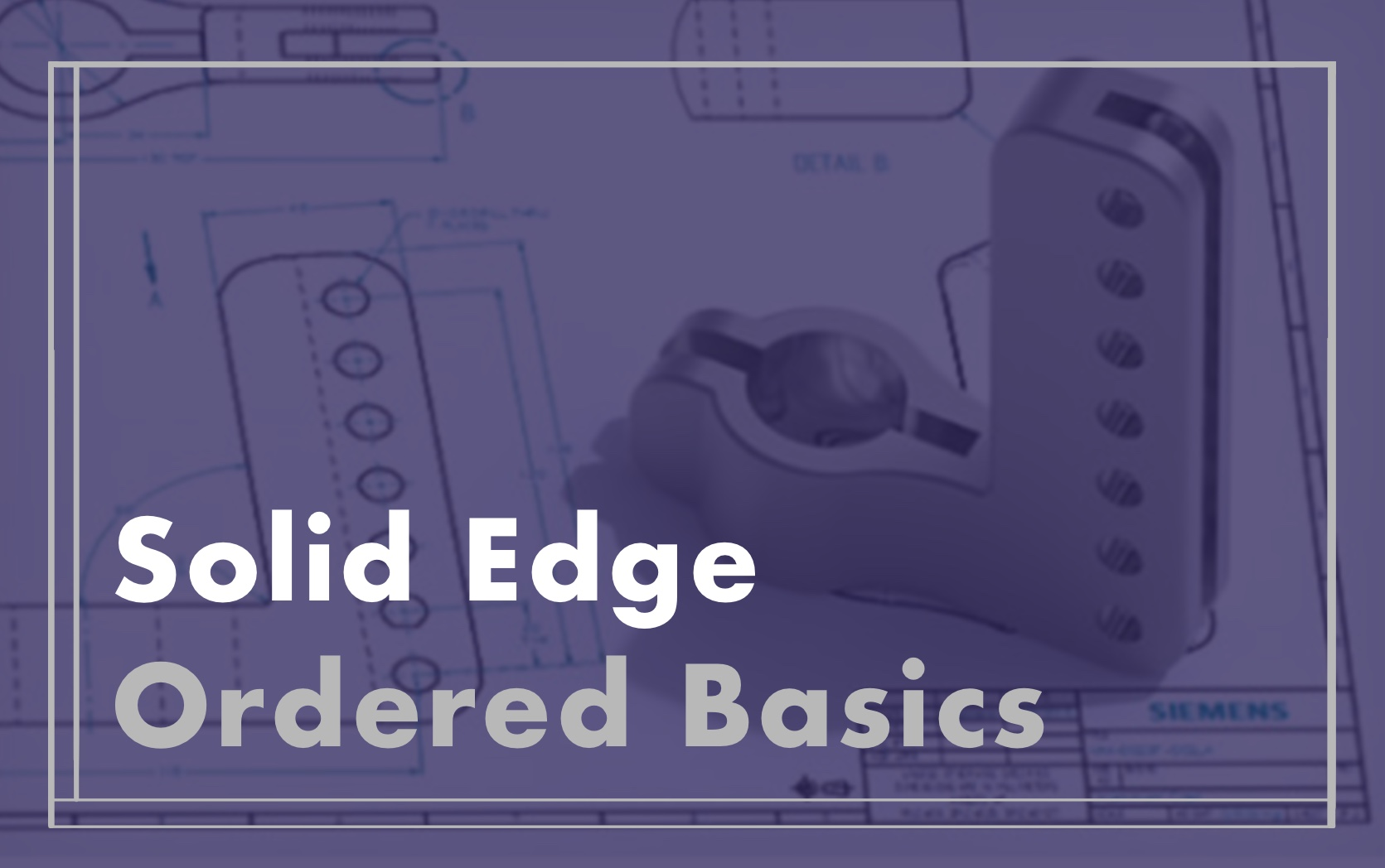 Solid Edge Ordered Basics course image